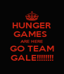 HUNGER GAMES  ARE HERE GO TEAM GALE!!!!!!!! - Personalised Poster A4 size