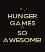 HUNGER GAMES IS SO AWESOME! - Personalised Poster A4 size