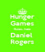 Hunger Games Rules, hate Daniel  Rogers - Personalised Poster A4 size