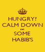 HUNGRY? CALM DOWN get SOME HABIB'S - Personalised Poster A4 size