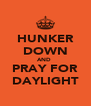 HUNKER DOWN AND  PRAY FOR DAYLIGHT - Personalised Poster A4 size