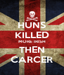 HUNS KILLED MORE IRISH THEN CARCER - Personalised Poster A4 size