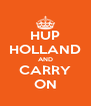 HUP HOLLAND AND CARRY ON - Personalised Poster A4 size