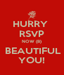 HURRY  RSVP NOW (B)  BEAUTIFUL YOU! - Personalised Poster A4 size