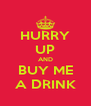 HURRY UP AND BUY ME A DRINK - Personalised Poster A4 size