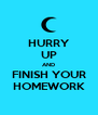 HURRY UP AND FINISH YOUR HOMEWORK - Personalised Poster A4 size