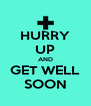 HURRY UP AND GET WELL SOON - Personalised Poster A4 size