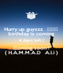 Hurry up guyzzz   🎂🎆🎇🎉 birthday is coming 4 days left ⌚ Coming soon ! ( H.A.M.M.A.D   A.l.i ) - Personalised Poster A4 size