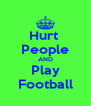 Hurt  People AND Play Football - Personalised Poster A4 size
