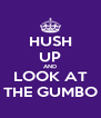 HUSH UP AND LOOK AT THE GUMBO - Personalised Poster A4 size