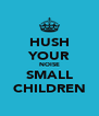 HUSH YOUR NOISE SMALL CHILDREN - Personalised Poster A4 size