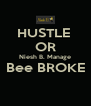 HUSTLE  OR Niesh B. Manage Bee BROKE  - Personalised Poster A4 size