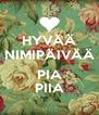HYVÄÄ NIMIPÄIVÄÄ  PIA PIIA - Personalised Poster A4 size