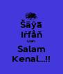 Šãŷā Iŕfåň Dan Salam Kenal...!! - Personalised Poster A4 size