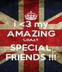 i <3 my AMAZING CRAZY SPECIAL FRIENDS !!! - Personalised Poster A4 size
