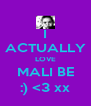 I ACTUALLY LOVE MALI BE :) <3 xx - Personalised Poster A4 size