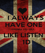 I ALWAYS   HAVE ONE   THING TO DO  LIKE LISTEN     1D - Personalised Poster A4 size