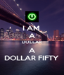 I AM  A DOLLAR A DOLLAR FIFTY - Personalised Poster A4 size