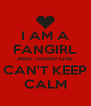 I AM A FANGIRL AND THEREFORE CAN'T KEEP CALM - Personalised Poster A4 size