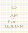 I AM A FULL  LESBIAN - Personalised Poster A4 size