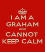 I AM A GRAHAM AND CANNOT  KEEP CALM - Personalised Poster A4 size