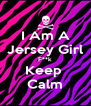 I Am A Jersey Girl F**k Keep  Calm - Personalised Poster A4 size