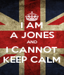 I AM A JONES AND I CANNOT KEEP CALM - Personalised Poster A4 size