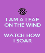 I AM A LEAF ON THE WIND  WATCH HOW I SOAR - Personalised Poster A4 size