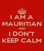 I AM A MAURITIAN AND I DON'T KEEP CALM - Personalised Poster A4 size