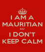 I AM A MAURITIAN SO I DON'T KEEP CALM - Personalised Poster A4 size