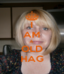 I AM A OLD HAG - Personalised Poster A4 size