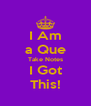 I Am a Que Take Notes I Got This! - Personalised Poster A4 size