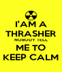 I'AM A THRASHER NOBODY TELL ME TO KEEP CALM - Personalised Poster A4 size