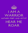 I AM A WARRIOR AUTHOR, POET, AND ARTIST HEAR ME ROAR - Personalised Poster A4 size