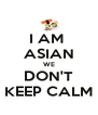 I AM  ASIAN WE DON'T KEEP CALM - Personalised Poster A4 size