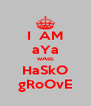 I  AM aYa wAsE HaSkO gRoOvE - Personalised Poster A4 size