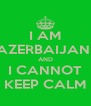 I AM AZERBAIJANI AND I CANNOT KEEP CALM - Personalised Poster A4 size