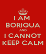 I AM  BORIQUA AND I CANNOT KEEP CALM - Personalised Poster A4 size