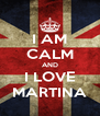 I AM CALM AND I LOVE MARTINA - Personalised Poster A4 size