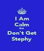 I Am Calm But Don't Get Stephy - Personalised Poster A4 size