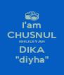 """I'am CHUSNUL RHODIYAH DIKA """"diyha"""" - Personalised Poster A4 size"""