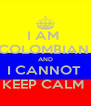 I AM  COLOMBIAN  AND I CANNOT  KEEP CALM  - Personalised Poster A4 size