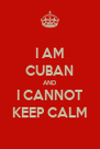 I AM CUBAN AND I CANNOT KEEP CALM - Personalised Poster A4 size