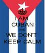 I AM  CUBAN AND WE DON'T  KEEP CALM - Personalised Poster A4 size