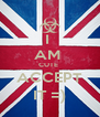 I  AM  CUTE  ACCEPT IT =) - Personalised Poster A4 size