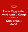 I am Egyptain  And can't Keep Calm YA Kos omak A7A - Personalised Poster A4 size