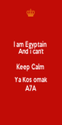 I am Egyptain  And i can't Keep Calm  Ya Kos omak A7A - Personalised Poster A4 size