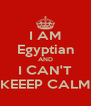 I AM Egyptian AND I CAN'T KEEEP CALM - Personalised Poster A4 size