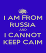 I AM FROM RUSSIA AND I CANNOT KEEP CAIM - Personalised Poster A4 size