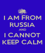 I AM FROM RUSSIA AND I CANNOT KEEP CALM - Personalised Poster A4 size